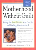 Motherhood Without Guilt, Debra Rosenberg and Cathy Bouchard, 1402202288