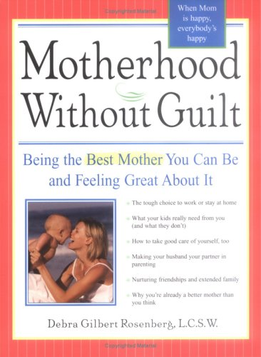 Motherhood without Guilt: Being the Best Mother You Can Be and