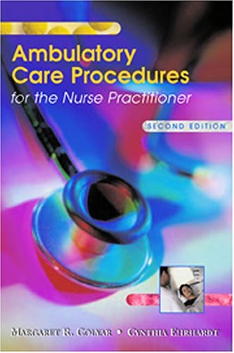 Ambulatory Care Procedures For The Nurse Practitioner 2Ed (Pb 2004)