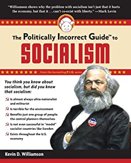 The Politically Incorrect Guide to Socialism (The Politically Incorrect Guides) by [Williamson, Kevin D.]