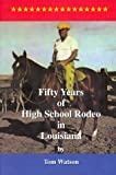 Fifty Years of High School Rodeo in Louisiana, Tom Watson, 0967190401