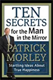 Ten Secrets for the Man in the Mirror, Patrick Morley, 0310228972