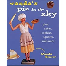 Wanda's Pie in the Sky: Pies, Cakes, Cookies, Squares and More by Wanda Beaver (2002-11-01)