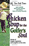 chicken soup for golfers soul - By Jack Canfield Chicken Soup for the Golfer's Soul: Stories of Insight, Inspiration and Laughter on the Links (Chick [Paperback]