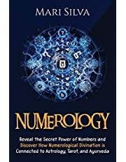 Numerology: Reveal the Secret Power of Numbers and Discover How Numerological Divination is Connected to Astrology, Tarot, and Ayurveda