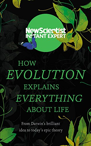 How Evolution Explains Everything About Life: From Darwin's brilliant idea to today's epic theory (Instant Expert)
