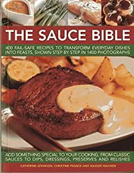 The Sauce Bible: 400 fail-safe recipes to transform everyday dishes into feasts, shown step by step in 1400 photographs