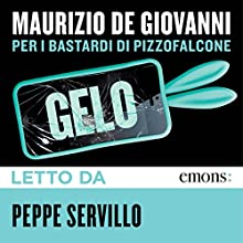 Gelo: per i Bastardi di Pizzofalcone Audiobook by Maurizio de Giovanni Narrated by Peppe Servillo