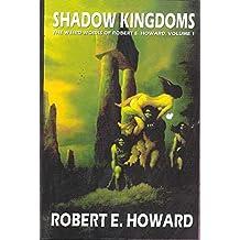 Robert E. Howard's Weird Works Volume 1: Shadow Kingdoms