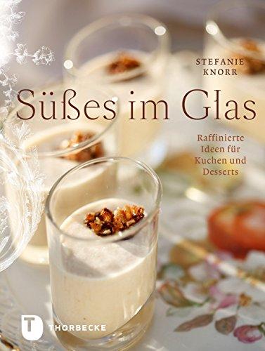 Süßes im Glas: Raffinierte Ideen für Kuchen und Desserts (German Edition) (Idee Gläser)