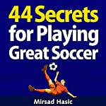 44 Secrets for Playing Great Soccer | Mirsad Hasic