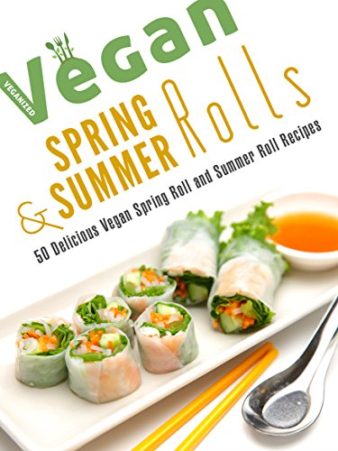 Vegan Spring Rolls & Summer Rolls: 50 Delicious Vegan Spring Roll Recipes and Summer Roll Recipes (Veganized Recipes Book 10) by Veganized