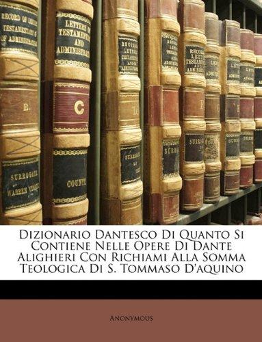 Dizionario Dantesco Di Quanto Si Contiene Nelle Opere Di Dante Alighieri Con Richiami Alla Somma Teologica Di S. Tommaso D'aquino (Italian Edition) pdf epub