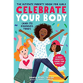 Celebrate Your Body (and Its Changes, Too!): The Ultimate Puberty Book for Girls (Celebrate Your Body (1))