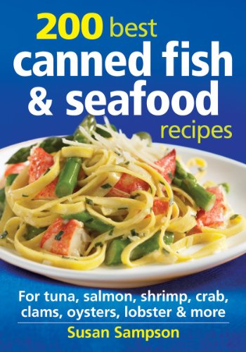 Canned Foods Recipes - 200 Best Canned Fish and Seafood Recipes: For Tuna, Salmon, Shrimp, Crab, Clams, Oysters, Lobster and More