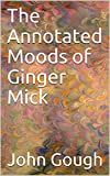 The Annotated  Moods of Ginger Mick