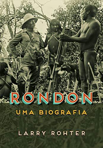 Rondon: Uma biografia por [Rohter, Larry]