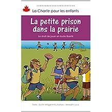 La petite prison dans la prairie: Le droit de jouer en toute liberté (La Charte pour les enfants t. 5) (French Edition)