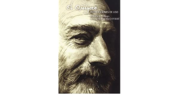 El Quijote, Instrucciones de USO (Coleccion el Espejo y la Mascara) (Spanish Edition): JUAN FRANCISCO (ED. Y PROL.) FERRE: 9788493309084: Amazon.com: Books
