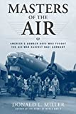 8th air force - Masters of the Air: America's Bomber Boys Who Fought the Air War Against Nazi Germany