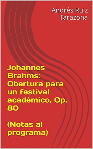 Descargar Libro Johannes Brahms: Obertura Para Un Festival Académico, Op. 80 Andrés Ruiz Tarazona