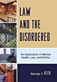 Law and the Disordered: An Exploration in Mental Health, Law, and Politics