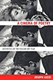 A Cinema of Poetry : Aesthetics of the Italian Art Film, Luzzi, Joseph, 1421411660