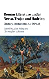 Roman Literature under Nerva, Trajan and Hadrian: Literary Interactions, AD 96-138