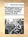 The English Review, or an Abstract of English and Foreign Literature, See Notes Multiple Contributors, 117008222X