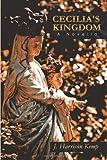 Cecilia's Kingdom, J. Harrison Kemp, 1438966091