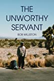 The Unworthy Servant, Bob Williston, 1436336112