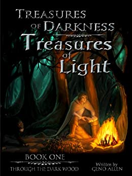Through the Dark Wood (Treasures of Darkness - Treasures of Light Book 1) by [Allen, Geno]