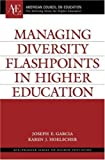 Managing Diversity Flashpoints in Higher Education (ACE/Praeger Series on Higher Education) by Joseph E. Garcia (2007-12-30)