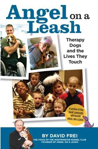 - Angel on a Leash: Therapy Dogs and the Lives They Touch