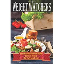Weight Watchers: The Cookbook Loaded With Healthy Delicious Recipes That you Love To Eat
