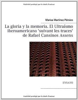 La gloria y la memoria. El Ultraísmo iberoamericano suivant les traces de Rafael Cansinos Assens: Amazon.es: Marisa Martínez Pérsico: Libros