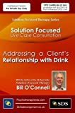 Addressing a Client's Relationship with Drink (Solution Focused Live Case Consultation)