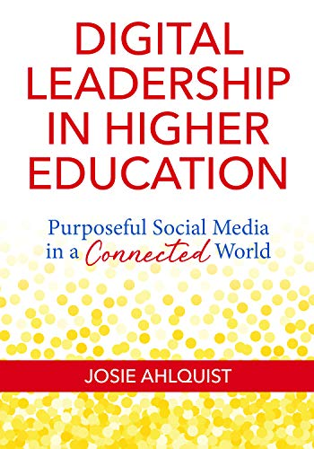 Digital Leadership in Higher Education: Purposeful Social Media in a Connected World