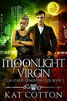 Moonlight Virgin (Clem Starr: Demon Fighter Book 2) by [Cotton, Kat]
