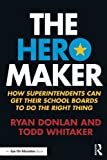 hero maker - The Hero Maker: How Superintendents Can Get their School Boards to Do the Right Thing (Eye on Education)