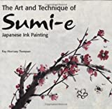 The Art and Technique of Sumi-e, Kay Morrissey Thompson, 0804839840