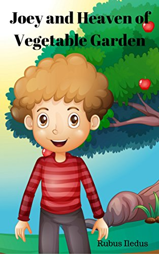 Download for free Books for Kids: Joey and Heaven of Vegetable Garden: Bedtime stories for children age 3-5 for beginners readers