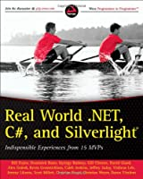 Real World .NET, C#, and Silverlight: Indispensible Experiences from 15 MVPs Front Cover