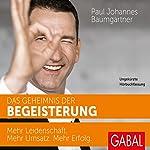 Das Geheimnis der Begeisterung: Mehr Leidenschaft. Mehr Umsatz. Mehr Erfolg. | Paul Johannes Baumgartner