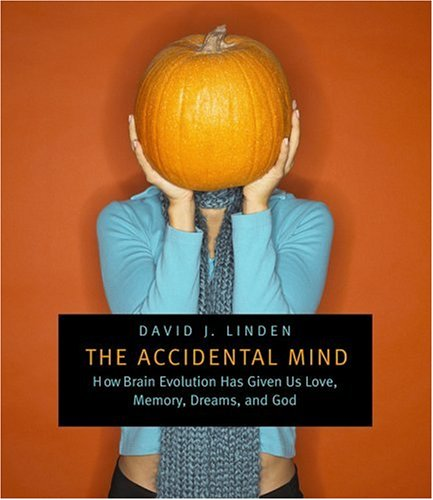 The Accidental Mind: How Brain Evolution Has Given Us Love, Memory, Dreams, and God -
