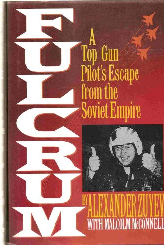 Fulcrum: A Top Gun Pilot's Escape from the Soviet Empire