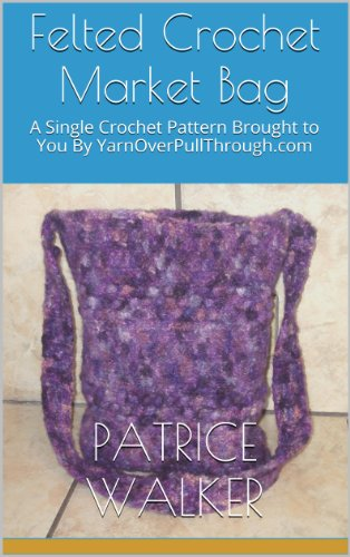 Felted Crochet Market Bag A Single Crochet Pattern Brought To You