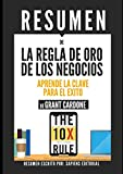 img - for Resumen: La Regla De Oro De Los Negocios - Aprende La Clave Para El Exito, de Grant Cardone: (The 10x Rule) (Spanish Edition) book / textbook / text book