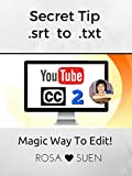 Magic Secret Tip:  Closed Caption Files Easily Edited with Rosa s Trick