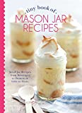 Tiny Book of Mason Jar Recipes: Small Jar Recipes for Beverages, Desserts & Gifts to Share (Tiny Books) offers